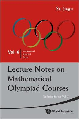 Lecture Notes On Mathematical Olympiad Courses: For Junior Section - Volume 2 - Mathematical Olympiad Series 6 (Paperback)