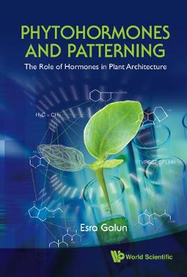 Phytohormones And Patterning: The Role Of Hormones In Plant Architecture (Hardback)