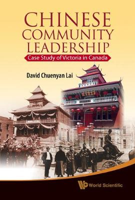 Chinese Community Leadership: Case Study Of Victoria In Canada (Hardback)