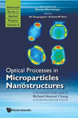 Optical Processes In Microparticles And Nanostructures: A Festschrift Dedicated To Richard Kounai Chang On His Retirement From Yale University - Advanced Series In Applied Physics 6 (Hardback)