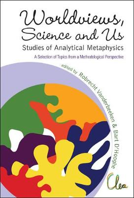 Worldviews, Science And Us: Studies Of Analytical Metaphysics - A Selection Of Topics From A Methodological Perspective - Proceedings Of The 5th Metaphysics Of Science Workshop (Hardback)