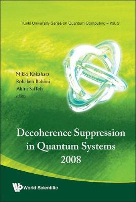 Decoherence Suppression In Quantum Systems 2008 - Proceedings Of The Symposium - Kinki University Series On Quantum Computing 3 (Hardback)