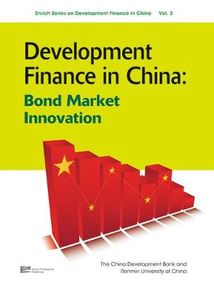Development Finance in China: Bond Market Innovation - Enrich Series on Development Finance in China Vol. 3 (Hardback)