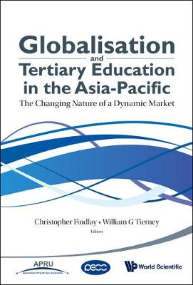 Globalisation And Tertiary Education In The Asia-pacific: The Changing Nature Of A Dynamic Market (Hardback)