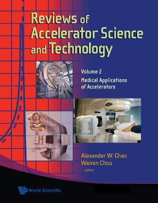 Reviews Of Accelerator Science And Technology - Volume 2: Medical Applications Of Accelerators (Hardback)