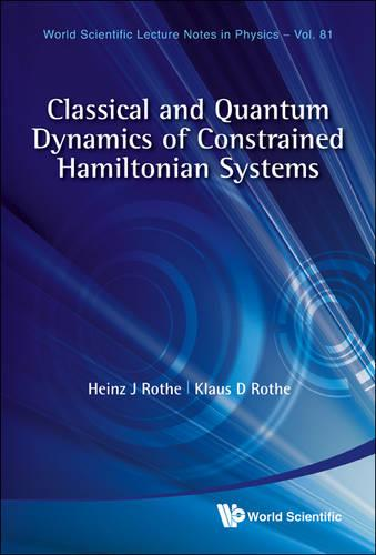 Classical And Quantum Dynamics Of Constrained Hamiltonian Systems - World Scientific Lecture Notes In Physics 81 (Hardback)