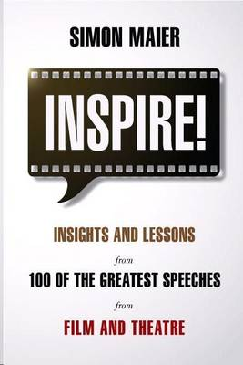 Inspire!: Insights and Lessons from 100 of the Greatest Speeches from Film and Theatre (Paperback)