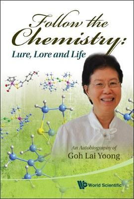 Follow The Chemistry: Lure, Lore And Life - An Autobiography Of Goh Lai Yoong (Hardback)