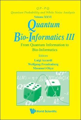Quantum Bio-informatics Iii: From Quantum Information To Bio-informatics - Qp-pq: Quantum Probability And White Noise Analysis 26 (Hardback)