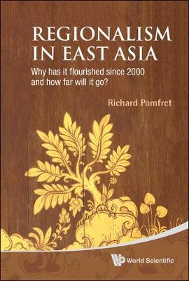 Regionalism In East Asia: Why Has It Flourished Since 2000 And How Far Will It Go? (Hardback)