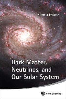 Dark Matter, Neutrinos, And Our Solar System (Hardback)
