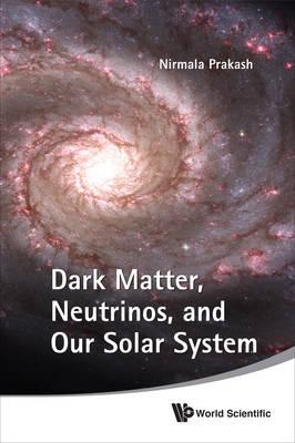Dark Matter, Neutrinos, And Our Solar System (Paperback)