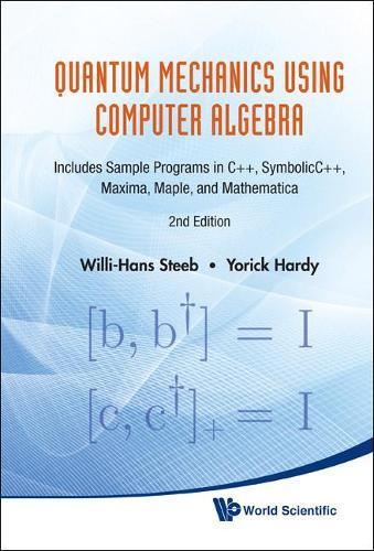 Quantum Mechanics Using Computer Algebra: Includes Sample Programs In C++, Symbolicc++, Maxima, Maple, And Mathematica (2nd Edition) (Hardback)