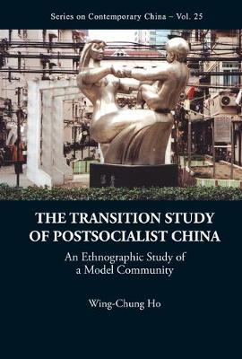 Transition Study Of Postsocialist China, The: An Ethnographic Study Of A Model Community - Series on Contemporary China 25 (Hardback)