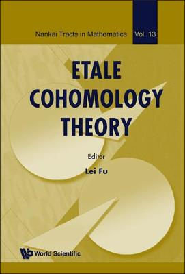 Etale Cohomology Theory - Nankai Tracts in Mathematics 13 (Hardback)