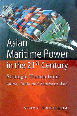 Asian Maritime Power in the 21st Century: Strategic Transactions: China, India and Southeast Asia (Paperback)