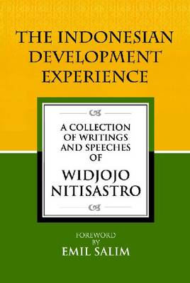 The Indonesian Development Experience: A Collection of Writings and Speeches (Paperback)