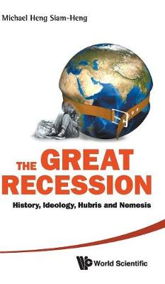 Great Recession, The: History, Ideology, Hubris And Nemesis (Hardback)