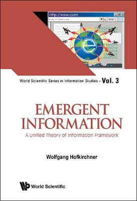 Emergent Information: A Unified Theory Of Information Framework - World Scientific Series in Information Studies 3 (Hardback)
