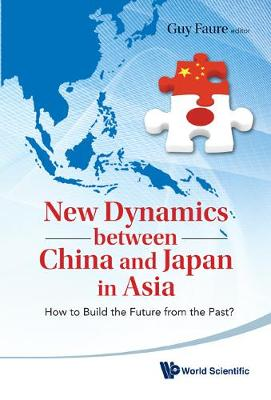 New Dynamics Between China And Japan In Asia: How To Build The Future From The Past? (Hardback)