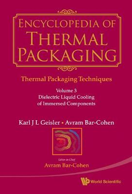 Encyclopedia Of Thermal Packaging, Set 1: Thermal Packaging Techniques - Volume 3: Dielectric Liquid Cooling Of Immersed Components (Hardback)