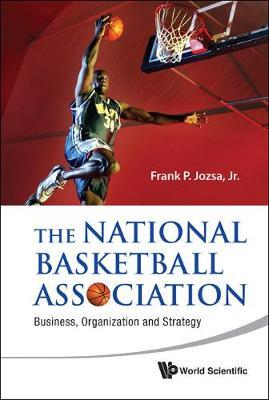 National Basketball Association, The: Business, Organization And Strategy (Hardback)