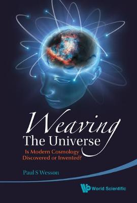 Weaving The Universe: Is Modern Cosmology Discovered Or Invented? (Hardback)