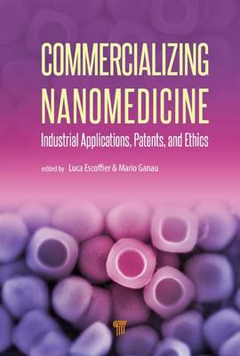 Commercializing Nanomedicine: Industrial Applications, Patents, and Ethics (Hardback)