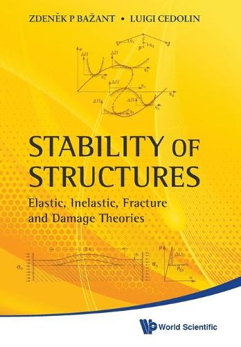 Stability Of Structures: Elastic, Inelastic, Fracture And Damage Theories (Paperback)