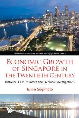 Economic Growth Of Singapore In The Twentieth Century: Historical Gdp Estimates And Empirical Investigations - Economic Growth Centre Research Monograph Series 2 (Hardback)