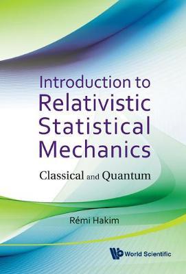 Introduction To Relativistic Statistical Mechanics: Classical And Quantum (Hardback)