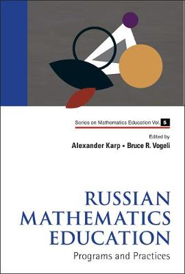 Russian Mathematics Education: Programs And Practices - Series on Mathematics Education 5 (Hardback)