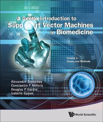 Gentle Introduction To Support Vector Machines In Biomedicine, A - Volume 1: Theory And Methods (Hardback)