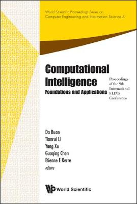 Computational Intelligence: Foundations And Applications - Proceedings Of The 9th International Flins Conference - World Scientific Proceedings Series On Computer Engineering And Information Science 4 (Hardback)