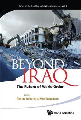 Beyond Iraq: The Future Of World Order - Series On The Iraq War And Its Consequences 3 (Hardback)