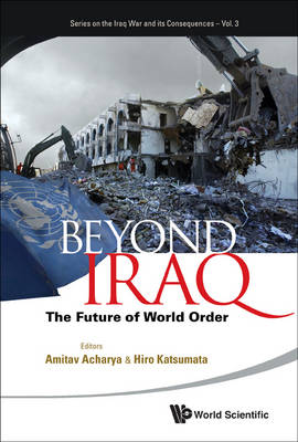Beyond Iraq: The Future Of World Order - Series On The Iraq War And Its Consequences 3 (Paperback)