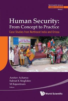Human Security: From Concept To Practice - Case Studies From Northeast India And Orissa - World Scientific Series On Human Security 1 (Hardback)