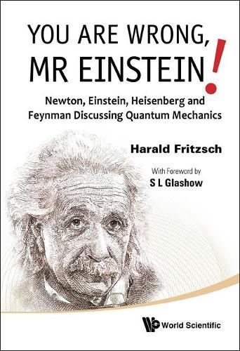 You Are Wrong, Mr Einstein!: Newton, Einstein, Heisenberg And Feynman Discussing Quantum Mechanics (Hardback)