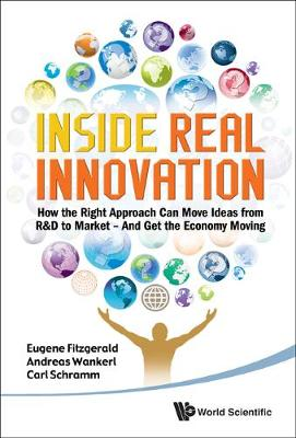 Inside Real Innovation: How The Right Approach Can Move Ideas From R&d To Market - And Get The Economy Moving (Hardback)