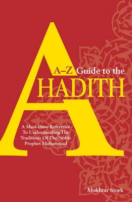 A-Z Guide to the Ahadith: A Must-have Reference to Understanding the Traditions of the Noble Prophet Muhammad (Paperback)