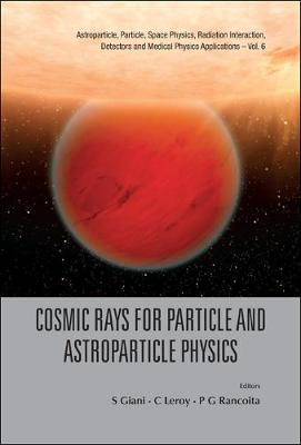 Cosmic Rays For Particle And Astroparticle Physics - Proceedings Of The 12th Icatpp Conference - Astroparticle, Particle, Space Physics, Radiation Interaction, Detectors And Medical Physics Applications 6 (Hardback)