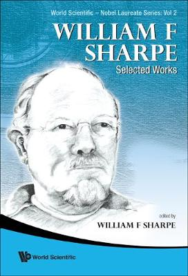 William F. Sharpe: Selected Works - World Scientific-nobel Laureate Series 2 (Hardback)