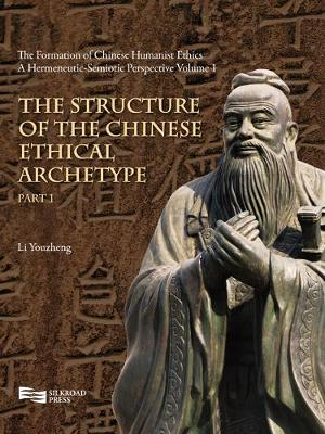 The Structure of the Chinese Ethical Archetype (Part 1) - The Formation of Chinese Humanist Ethics Vol. 1 (Hardback)