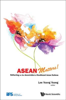 Asean Matters! Reflecting On The Association Of Southeast Asian Nations (Hardback)