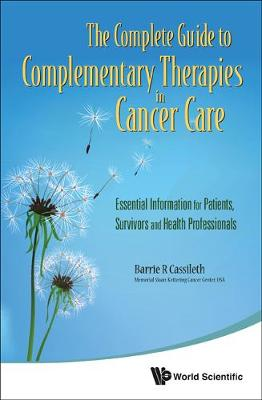 Complete Guide To Complementary Therapies In Cancer Care, The: Essential Information For Patients, Survivors And Health Professionals (Paperback)