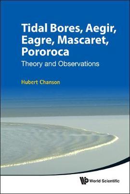 Tidal Bores, Aegir, Eagre, Mascaret, Pororoca: Theory And Observations (Hardback)