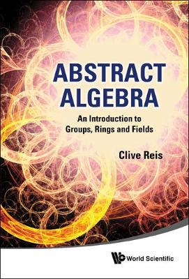 Abstract Algebra: An Introduction To Groups, Rings And Fields (Hardback)