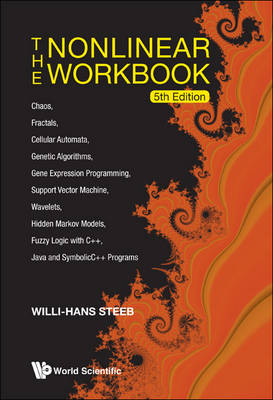 Nonlinear Workbook, The: Chaos, Fractals, Cellular Automata, Genetic Algorithms, Gene Expression Programming, Support Vector Machine, Wavelets, Hidden Markov Models, Fuzzy Logic With C++, Java And Symbolicc++ Programs (5th Edition) (Paperback)