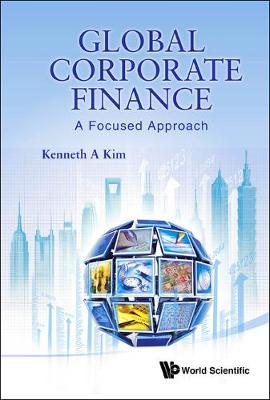Global Corporate Finance: A Focused Approach (Hardback)