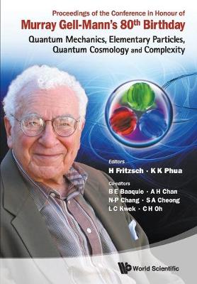 Proceedings Of The Conference In Honour Of Murray Gell-mann's 80th Birthday: Quantum Mechanics, Elementary Particles, Quantum Cosmology And Complexity (Paperback)